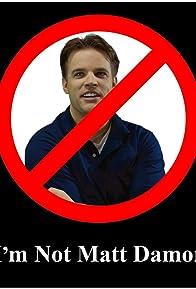 Primary photo for I'm Not Matt Damon