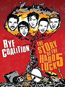 New movie trailers download Rye Coalition: The Story of the Hard Luck 5 [480i]