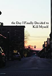 The Day I Finally Decided to Kill Myself Poster