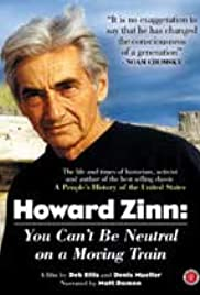 Howard Zinn: You Can't Be Neutral on a Moving Train Poster
