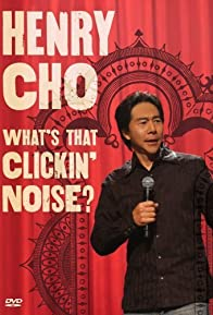 Primary photo for Henry Cho: Whats That Clickin' Noise?
