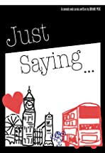 Just Saying ...
