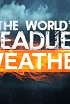 The World's Deadliest Weather