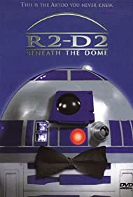 R2-D2: Beneath the Dome (2001) Poster - Movie Forum, Cast, Reviews