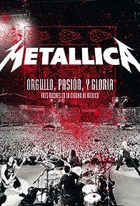 Primary photo for Metallica: Orgullo pasión y gloria. Tres noches en la ciudad de México.
