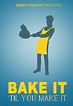 Bake It Till You Make It