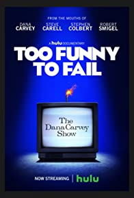 Primary photo for Too Funny to Fail: The Life & Death of The Dana Carvey Show