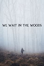 We Wait in the Woods (2020)