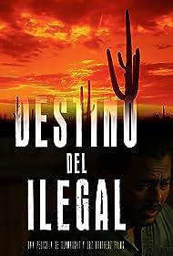 El Destino del Ilegal (2017)