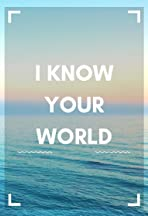 I know your world