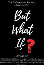 But, What If?