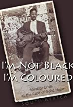 I'm Not Black, I'm Coloured: Identity Crisis at the Cape of Good Hope