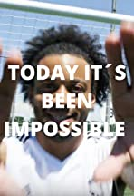 Today it's been impossible