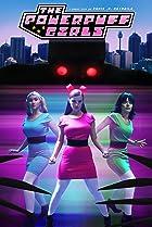 The Powerpuff Girls: A Fan Film (2016) Poster
