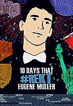 10 Days That #Rekt Eugene Muller