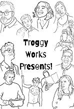 TroggyWorks Presents!