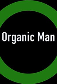 Primary photo for Organic Man: Returns with Avengeance