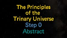 The Principles of the Trinary Universe - Acknowledgments - Step 1