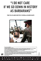 I Do Not Care If We Go Down in History as Barbarians (2018) Poster