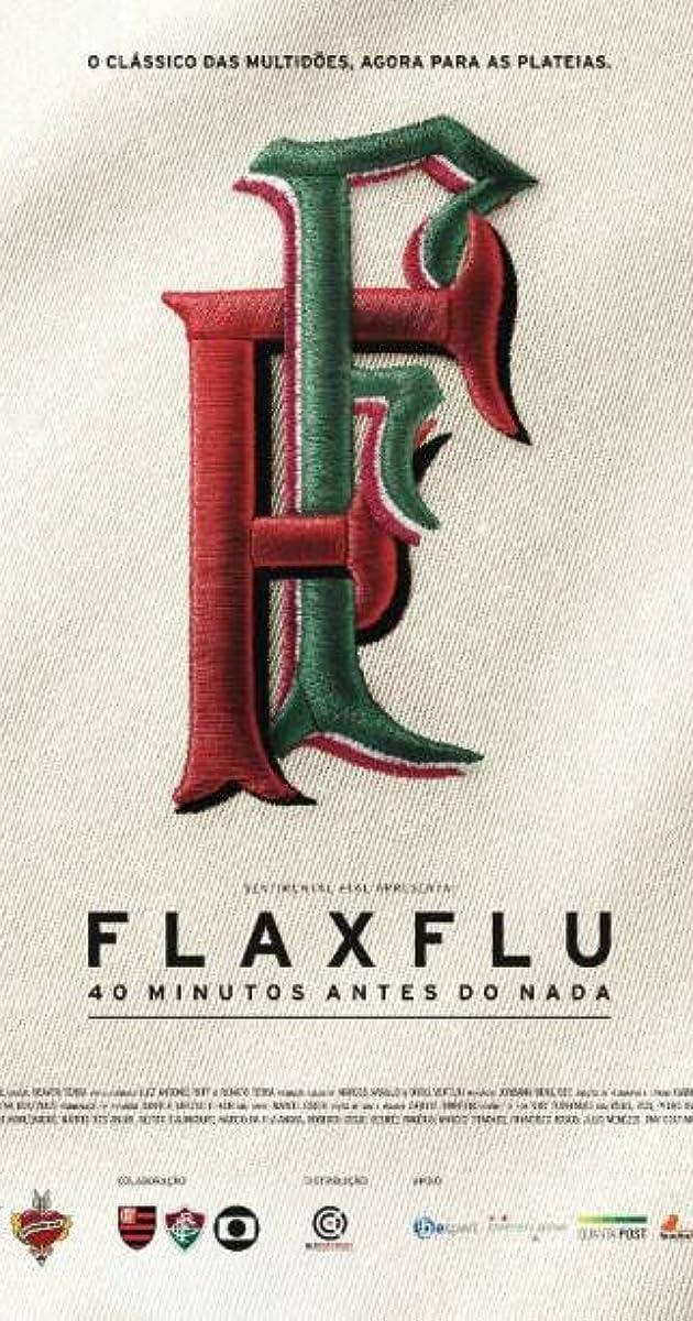 Fla x Flu: 40 minutos Antes do Nada (2013) - IMDb
