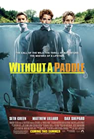 Without a Paddle (2004) Poster - Movie Forum, Cast, Reviews