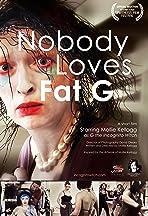 Nobody Loves Fat G