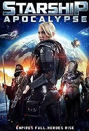 Starship: Apocalypse(2014) Poster - Movie Forum, Cast, Reviews