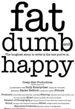 Fat, Dumb and Happy