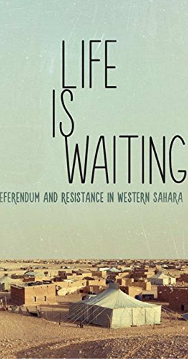 Life Is Waiting Referendum And Resistance In Western Sahara 2015