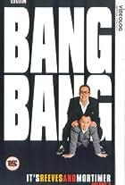 Bang, Bang, It's Reeves and Mortimer