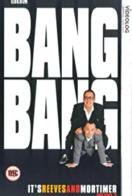 Bang, Bang, It's Reeves and Mortimer (1999) Poster - TV Show Forum, Cast, Reviews