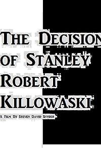 Primary photo for The Decision of Stanley Robert Killowaski