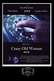 """Dan Richardson, Nicki Burke, and Jacqlyn Atkins in """"Crazy Old Woman,"""" written by H. Scott Hughes, directed by Joe Fang.  Producer Kathrin Kruekeberg.  Updated 2009 poster includes """"Winner, Audience Favorite Drama, Route 66 Film Festival."""""""