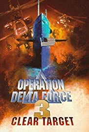 Operation Delta Force 3: Clear Target (1998) Poster - Movie Forum, Cast, Reviews