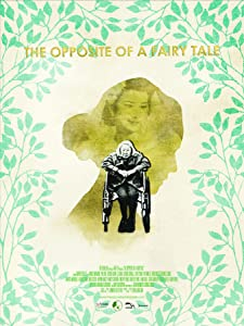 English movie trailers download The Opposite of a Fairy Tale by none [movie]