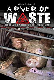 A River Of Waste The Hazardous Truth About Factory Farms 2009 Imdb