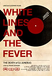 White Lines and the Fever: The Death of DJ Junebug Poster