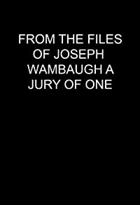 Primary photo for From the Files of Joseph Wambaugh: A Jury of One