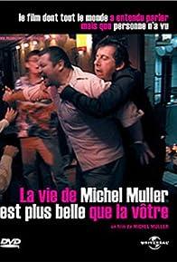 Primary photo for La vie de Michel Muller est plus belle que la vôtre