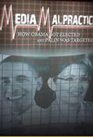 Media Malpractice: How Obama Got Elected and Palin Was Targeted (2009) Poster - Movie Forum, Cast, Reviews