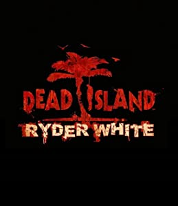 Watch full movie Dead Island: Ryder White by none [[480x854]