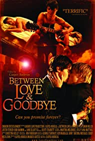 Between Love & Goodbye (2009) Poster - Movie Forum, Cast, Reviews