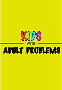 Primary photo for Kids with Adult Problems