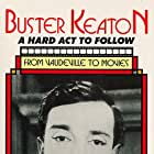 Buster Keaton: A Hard Act to Follow (1987)