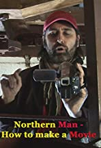Northern Man: How to Make a Movie