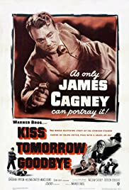Kiss Tomorrow Goodbye (1950) Poster - Movie Forum, Cast, Reviews