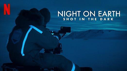 Night on Earth: Shot in the Darkเบื้องหลังส่องโลกยามราตรี