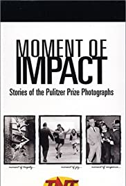 Moment of Impact: Stories of the Pulitzer Prize Photographs Poster