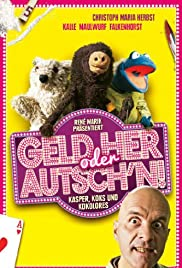 Geld her oder Autsch'n! (2013) Poster - Movie Forum, Cast, Reviews