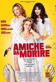 Amiche da morire (2013) Poster - Movie Forum, Cast, Reviews